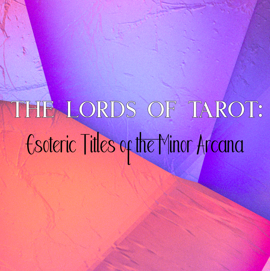 The Lords of Tarot: Esoteric Titles of the Minor Arcana