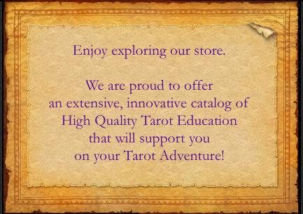 Welcome to our store. We are proud to offer an extensive, innovative catalog of High Quality Tarot Education that will support you on your Tarot Adventure!