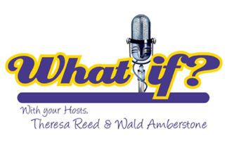 What If? with your hosts, Theresa Reed & Wald Amberstone