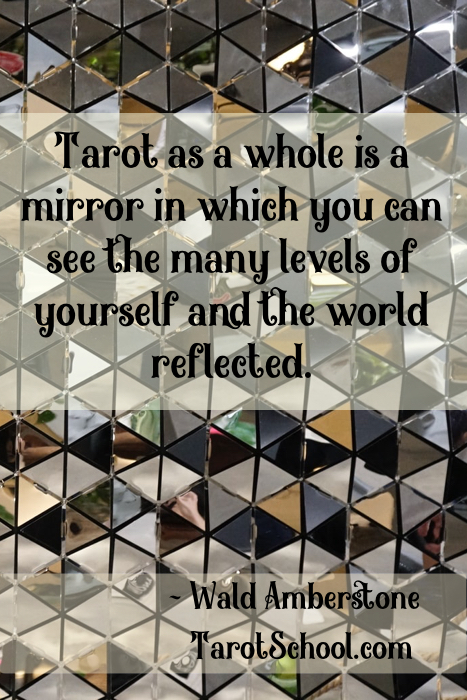 Tarot as a whole is a mirror in which you can see the many levels of yourself and the world reflected.