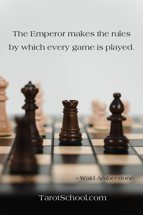 The Emperor makes the rules by which every game is played. ~ Wald Amberstone / TarotSchool.com