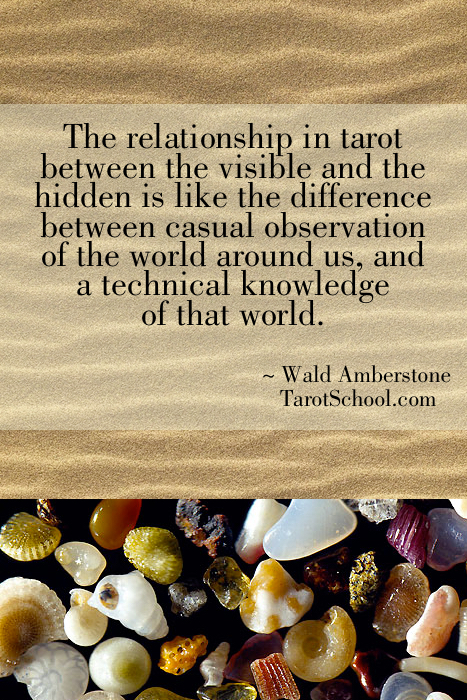 The relationship in tarot between the visible and the hidden is like the difference between casual observation of the world around us, and a technical knowledge of that world.